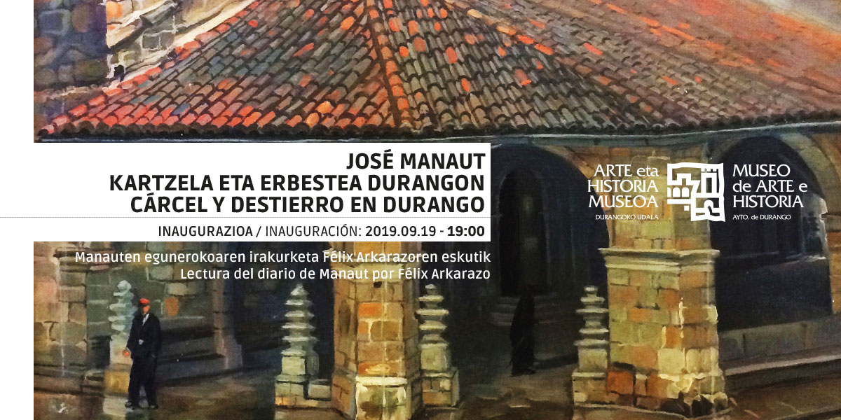 Durango, Jose Manaut, kartzela eta erbestea Durangon @ Durangoko Arte eta Historia Museoa